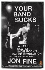Your Band Sucks: What I Saw at Indie Rock's Failed Revolution (But Can No Longe