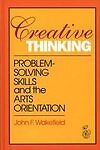 Creative Thinking: Problem Solving Skills and the Arts Orientation (Publications