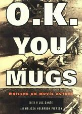 O.K. You Mugs: Writers on Movie Actors Sante, Luc, Pierson, Melissa Hardcover