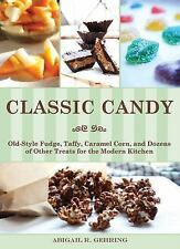Classic Candy : Old-Style Fudge, Taffy, Caramel Corn, and Dozens of Other...