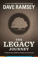 The Legacy Journey : A Radical View of Biblical Wealth and Generosity by Dave...