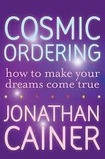 Cosmic Ordering : How to Make Your Dreams Come True by Jonathan Cainer (2007,...