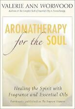 Aromatherapy for the Soul : Healing the Spirit with Fragrance and Essential...