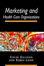 MARKETING AND HEALTH CARE ORGANIZATIONS, COLIN GILLIGAN, ROBIN LOWE, Used; Very