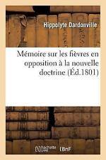 Memoire Sur les Fievres en Opposition a la Nouvelle Doctrine by Dardonville-H...