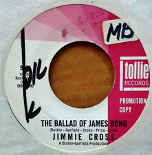 JIMMY CROSS -BALLAD OF JAMES BONG b/w PLAY THE OTHER SIDE AGAIN - TOLLIE -PRO 45
