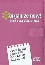 Organize Now! Think and Live Clutter Free: A Week-by-Week Action Plan for a Happ
