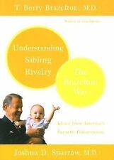 Understanding Sibling Rivalry : The Brazelton Way by Joshua D. Sparrow and T....