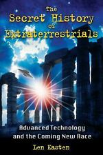 The Secret History of Extraterrestrials : Advanced Technology and the Coming...