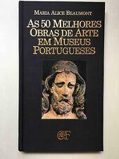 As 50 Melhores Obras De Arte Em Museus Portugueses by Maria Alice Mourisca...