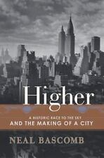 Higher: A Historic Race to the Sky and the Making of a City, Bascomb, Neal, Good