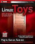 Linux Toys: 13 Cool Projects for Home, Office and Entertainment