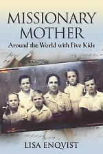 Missionary Mother : Around the World with Five Kids by Lisa Enqvist (2015,...