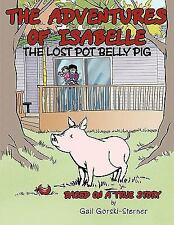 The Adventures of Isabelle the Lost Pot Belly Pig : Based on a True Story by...