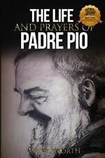 The Life and Prayers of Saint Padre Pio by Wyatt North (2013, Paperback)