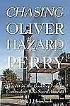 Chasing Oliver Hazard Perry: Travels in the Footsteps of the Commodore Who Saved