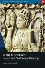 Silent Eloquence: Lucian and Pantomime Dancing (Classical Literature and Society