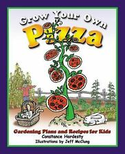 Grow Your Own Pizza: Gardening Plans and Recipes for Kids-ExLibrary