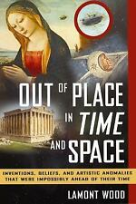 Out of Place in Time and Space: Inventions, Beliefs, and Artistic Anomalies That