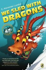 An Accidental Adventure Ser.: We Sled with Dragons 4 by C. Alexander London...