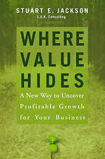 Where Value Hides: A New Way to Uncover Profitable Growth for Your Business, Jac