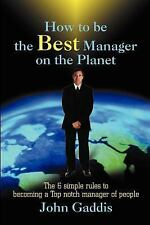 How to be the Best Manager on the Planet : The 6 Simple Rules to Becoming a...