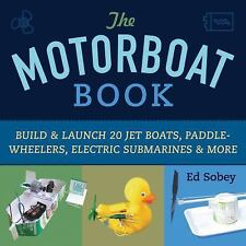 The Motorboat Book: Build & Launch 20 Jet Boats, Paddle-Wheelers, Electric Subma