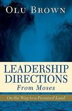 Leadership Directions from Moses : On the Way to a Promised Land by Olu Brown...