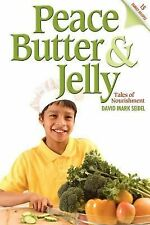Peace Butter and Jelly : Tales of Nourishment by David Seidel (2011, Paperback)