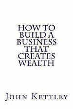 Its My Life, MY World: How to Build a Business That Creates Wealth by John...