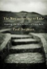 The Way According to Luke : Hearing the Whole Story of Luke-Acts by Paul...
