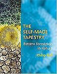 The Self-Made Tapestry : Pattern Formation in Nature by Philip Ball (2001,...