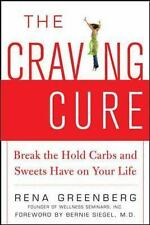 The Craving Cure : Break the Hold Carbs and Sweets Have on Your Life by Rena...