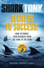 Shark Tank Secrets to Success: How to Propel Your Business from the Tank to the
