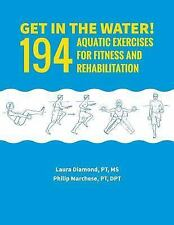 Get in the Water! : 194 Aquatic Exercises for Fitness and Rehabilitation by...