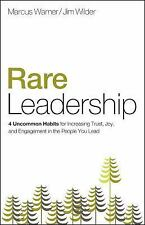Rare Leadership : 4 Uncommon Habits for Increasing Trust, Joy, and Engagement...
