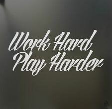 Work hard play Harder sticker Lowered Funny JDM Race car truck window decal