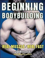 Beginning Bodybuilding: Real Muscle/Real Fast - Little, John - Paperback