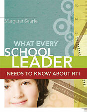 What Every School Leader Needs to Know about RTI by Margaret Searle...