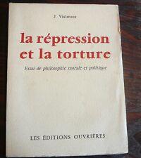 LA RÉPRÉSSION ET LA TORTURE J VIALATOUX ÉDITIONS OUVRIERES 1957 133 pages 14 cm