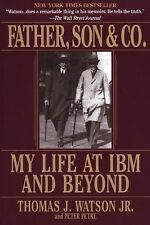 Father, Son and Co : My Life at IBM and Beyond by Thomas Watson, Thomas J....