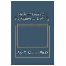 Medical Ethics for Physicians-In-Training by J. E. Kantor (2013, Paperback)