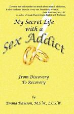 My Secret Life with a Sex Addict : From Discovery to Recovery by Emma Dawson...