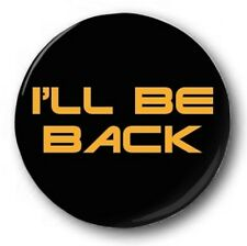 I'LL BE BACK - 1 inch / 25mm Button Badge - Terminator Arnie Quote