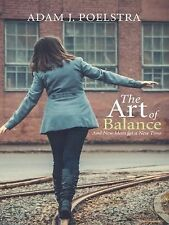 The Art of Balance : And New Ideas for a New Time by Adam J. Poelstra (2014,...