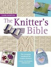 The Knitter's Bible: The Complete Handbook for Creative Knitters by Claire...