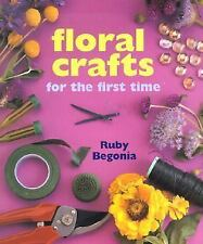 NEW - Floral Crafts For The First Time by Begonia, Ruby