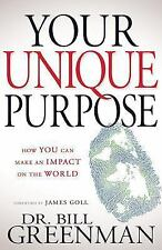 Your Unique Purpose : How You Can Make an Impact on the World by William D....