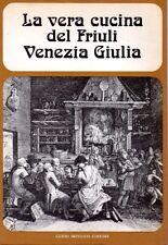 LA VERA CUCINA DEL FRIULI VENEZIA GIULIA GUIDO MONDANI EDITORE (TA802)