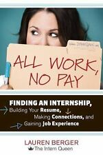 All Work, No Pay: Finding an Internship, Building Your Resume, Making Connection